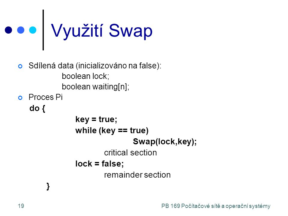 PB 169 Počítačové sítě a operační systémy19 Využití Swap Sdílená data (inicializováno na false): boolean lock; boolean waiting[n]; Proces Pi do { key
