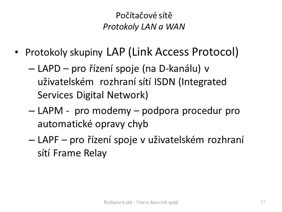 Počítačové sítě Protokoly LAN a WAN Protokoly skupiny LAP (Link Access Protocol) – LAPD – pro řízení spoje (na D-kanálu) v uživatelském rozhraní sítí ISDN (Integrated Services Digital Network) – LAPM - pro modemy – podpora procedur pro automatické opravy chyb – LAPF – pro řízení spoje v uživatelském rozhraní sítí Frame Relay Počítačové sítě - Vrstva datových spojů 17