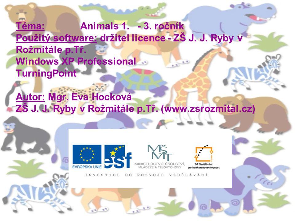 Téma: Animals 1. - 3. ročník Použitý software: držitel licence - ZŠ J.