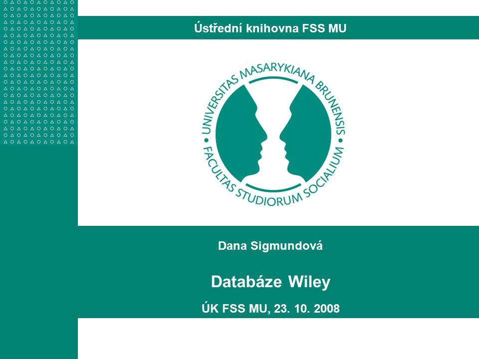 Dana Sigmundová Databáze Wiley ÚK FSS MU, 23. 10. 2008 Ústřední knihovna FSS MU