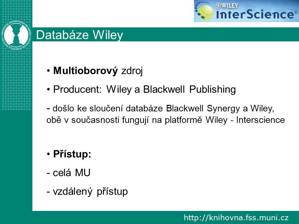 http://knihovna.fss.muni.cz Databáze Wiley Multioborový zdroj Producent: Wiley a Blackwell Publishing - došlo ke sloučení databáze Blackwell Synergy a Wiley, obě v současnosti fungují na platformě Wiley - Interscience Přístup: - celá MU - vzdálený přístup