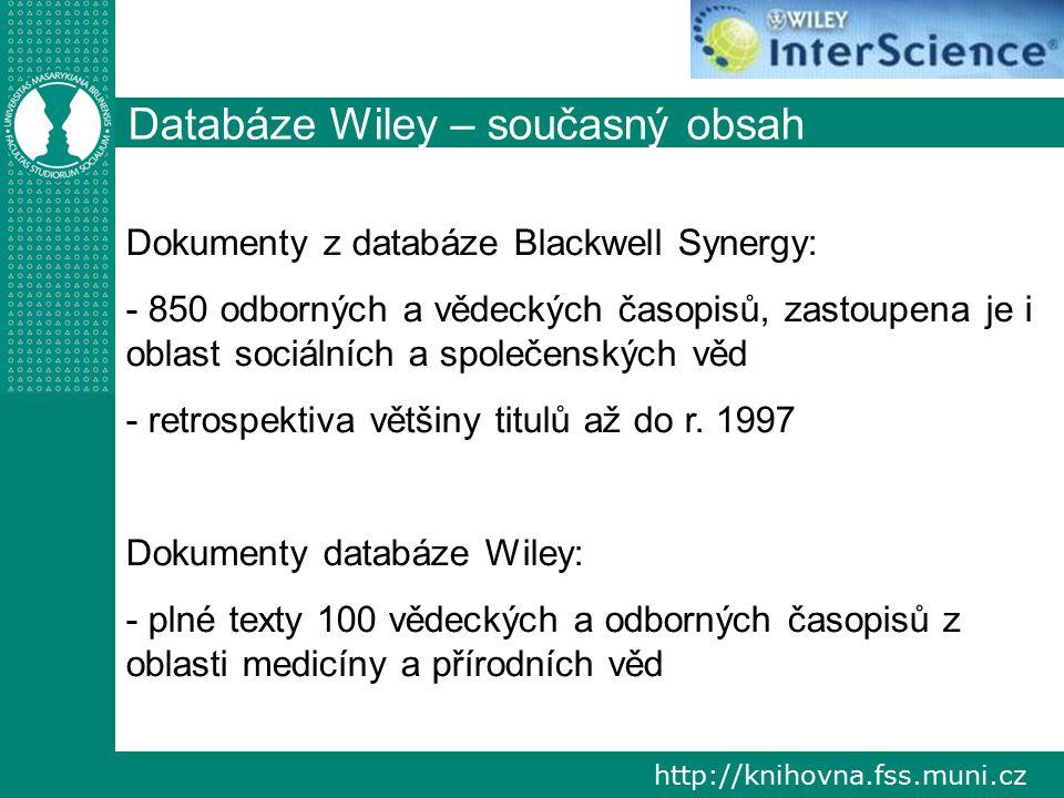 http://knihovna.fss.muni.cz Databáze Wiley – současný obsah Dokumenty z databáze Blackwell Synergy: - 850 odborných a vědeckých časopisů, zastoupena je i oblast sociálních a společenských věd - retrospektiva většiny titulů až do r.