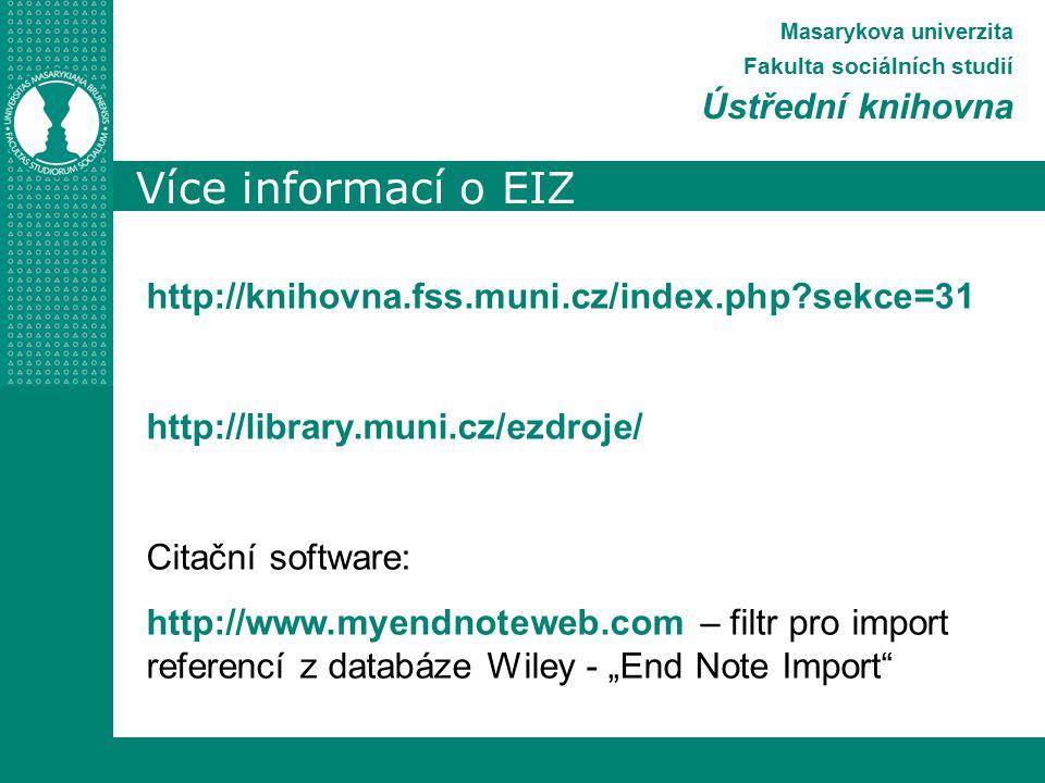 """Více informací o EIZ Masarykova univerzita Fakulta sociálních studií Ústřední knihovna http://knihovna.fss.muni.cz/index.php sekce=31 http://library.muni.cz/ezdroje/ Citační software: http://www.myendnoteweb.com – filtr pro import referencí z databáze Wiley - """"End Note Import"""