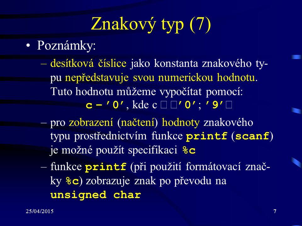 25/04/20157 Znakový typ (7) Poznámky: –desítková číslice jako konstanta znakového ty- pu nepředstavuje svou numerickou hodnotu.