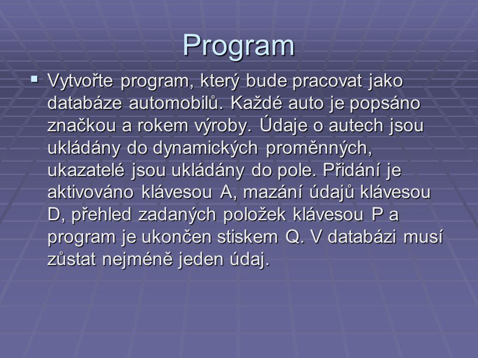 Program  Vytvořte program, který bude pracovat jako databáze automobilů. Každé auto je popsáno značkou a rokem výroby. Údaje o autech jsou ukládány d