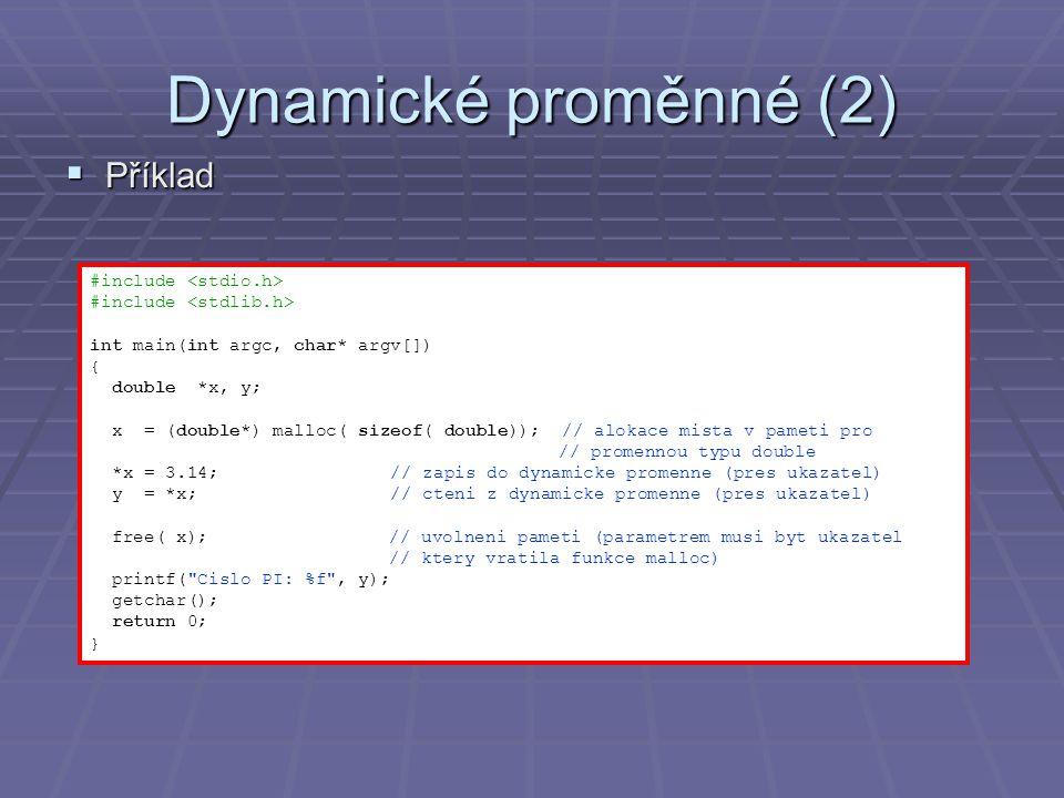 Dynamické proměnné (2)  Příklad #include int main(int argc, char* argv[]) { double *x, y; x = (double*) malloc( sizeof( double)); // alokace mista v