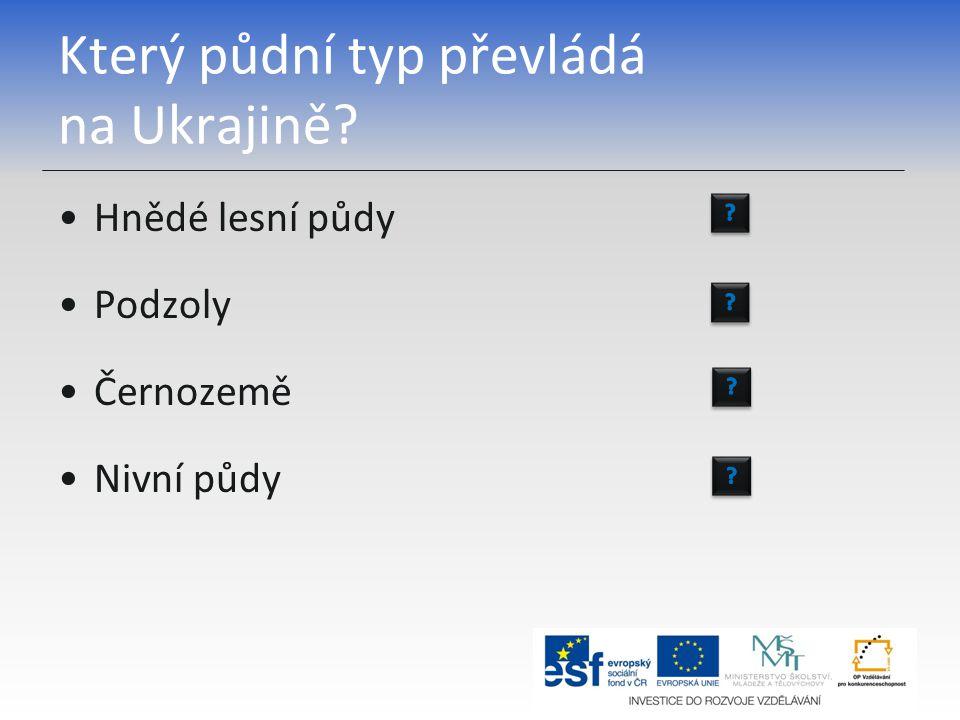 Který půdní typ převládá na Ukrajině? Hnědé lesní půdy Podzoly Černozemě Nivní půdy
