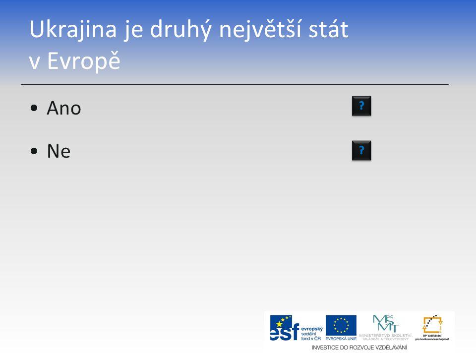 Ukrajina je druhý největší stát v Evropě Ano Ne
