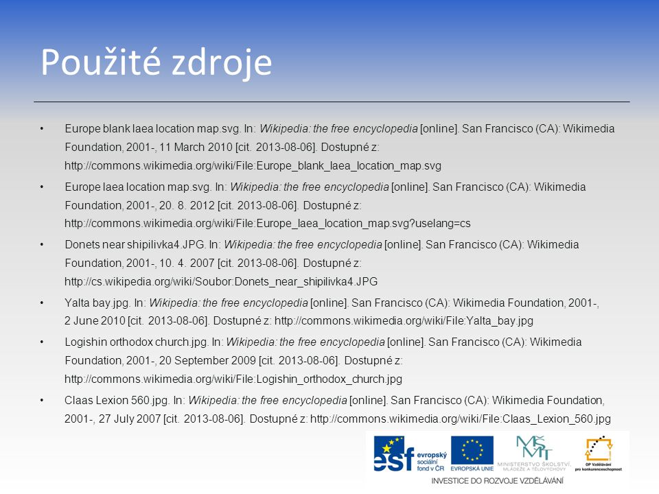 Použité zdroje Europe blank laea location map.svg. In: Wikipedia: the free encyclopedia [online]. San Francisco (CA): Wikimedia Foundation, 2001-, 11