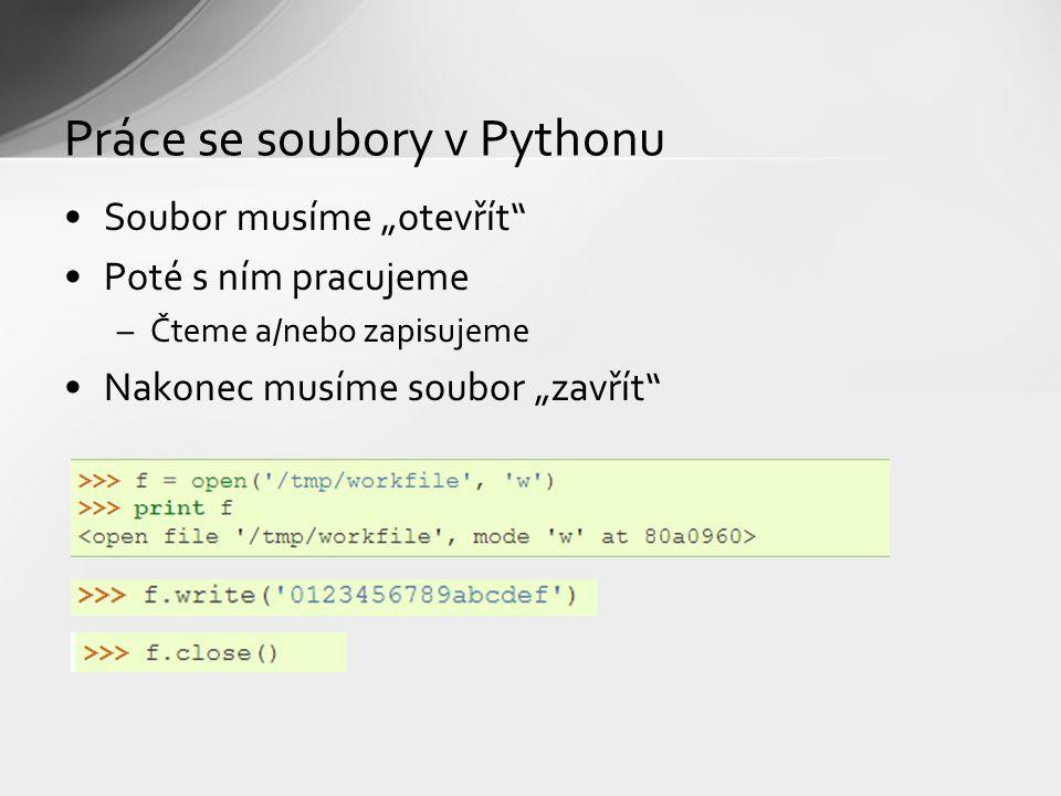"""Práce se soubory v Pythonu Soubor musíme """"otevřít Poté s ním pracujeme –Čteme a/nebo zapisujeme Nakonec musíme soubor """"zavřít"""