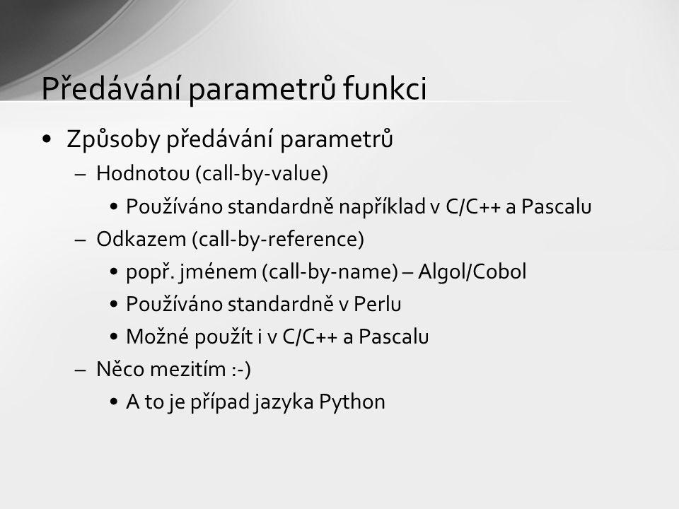 Předávání parametrů funkci Způsoby předávání parametrů –Hodnotou (call-by-value) Používáno standardně například v C/C++ a Pascalu –Odkazem (call-by-reference) popř.