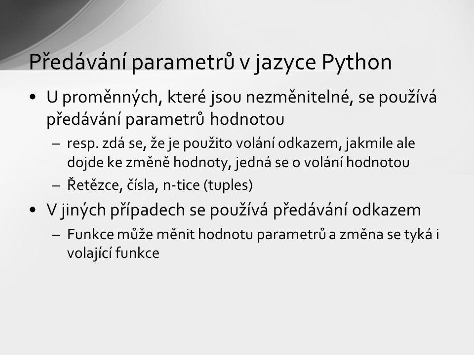 Předávání parametrů v jazyce Python U proměnných, které jsou nezměnitelné, se používá předávání parametrů hodnotou –resp.
