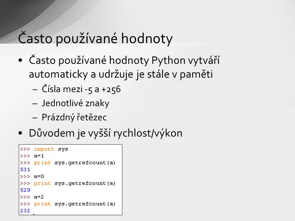 Často používané hodnoty Často používané hodnoty Python vytváří automaticky a udržuje je stále v paměti –Čísla mezi -5 a +256 –Jednotlivé znaky –Prázdný řetězec Důvodem je vyšší rychlost/výkon