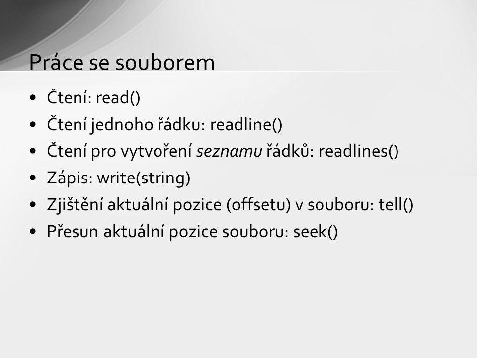 Práce se souborem Čtení: read() Čtení jednoho řádku: readline() Čtení pro vytvoření seznamu řádků: readlines() Zápis: write(string) Zjištění aktuální pozice (offsetu) v souboru: tell() Přesun aktuální pozice souboru: seek()