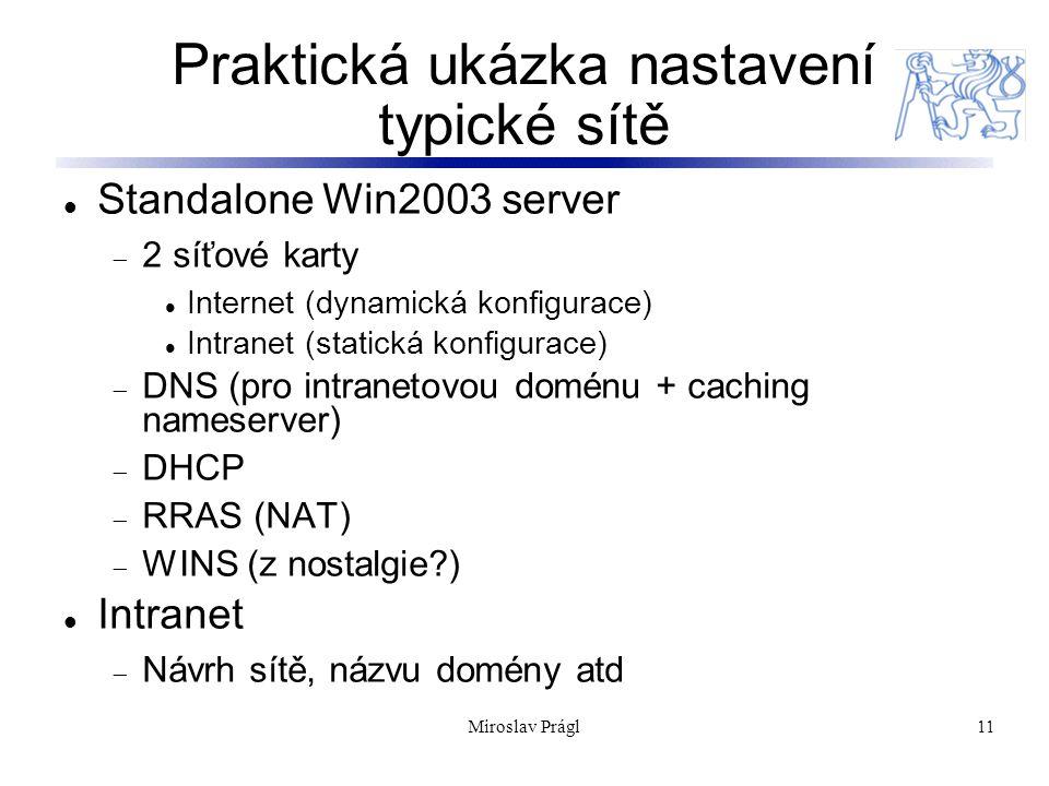 11 Praktická ukázka nastavení typické sítě Standalone Win2003 server  2 síťové karty Internet (dynamická konfigurace) Intranet (statická konfigurace)