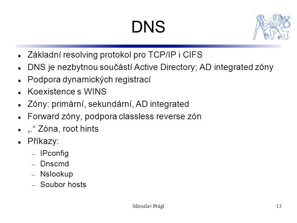 13 DNS Základní resolving protokol pro TCP/IP i CIFS DNS je nezbytnou součástí Active Directory; AD integrated zóny Podpora dynamických registrací Koe