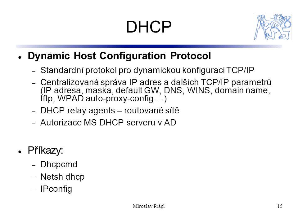 15 DHCP Dynamic Host Configuration Protocol  Standardní protokol pro dynamickou konfiguraci TCP/IP  Centralizovaná správa IP adres a dalších TCP/IP