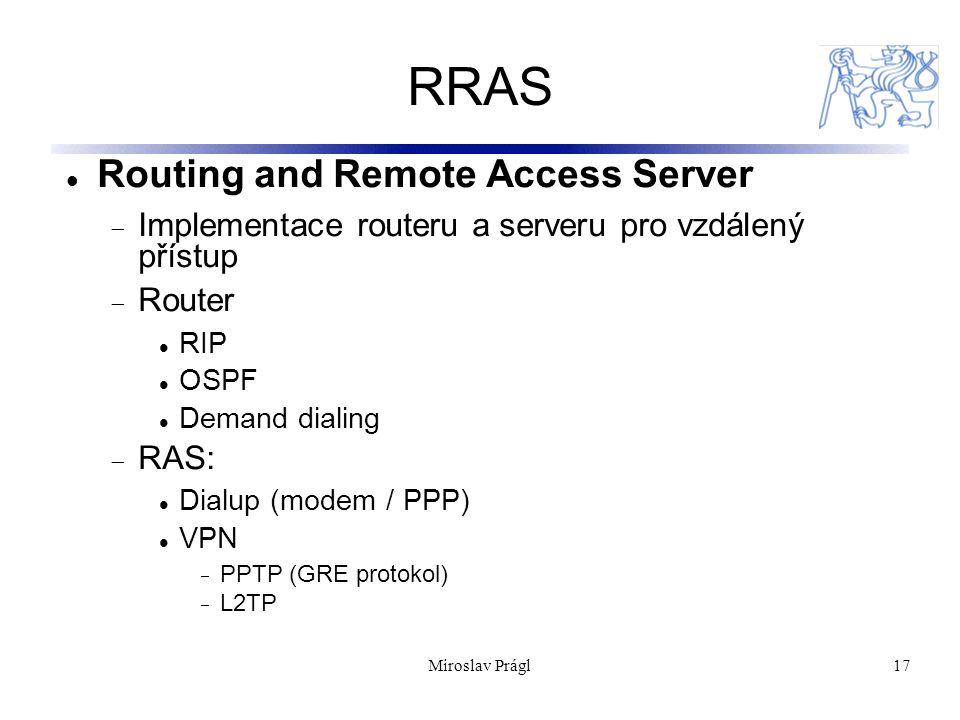 17 RRAS Routing and Remote Access Server  Implementace routeru a serveru pro vzdálený přístup  Router RIP OSPF Demand dialing  RAS: Dialup (modem /