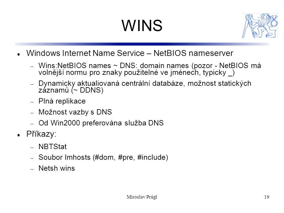 19 WINS Windows Internet Name Service – NetBIOS nameserver  Wins:NetBIOS names ~ DNS: domain names (pozor - NetBIOS má volnější normu pro znaky použi