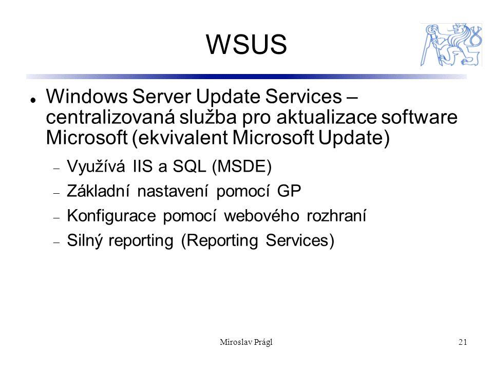 21 WSUS Windows Server Update Services – centralizovaná služba pro aktualizace software Microsoft (ekvivalent Microsoft Update)  Využívá IIS a SQL (M