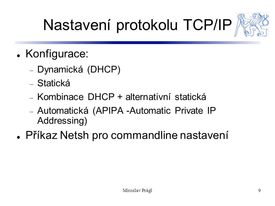 9 Nastavení protokolu TCP/IP Konfigurace:  Dynamická (DHCP)  Statická  Kombinace DHCP + alternativní statická  Automatická (APIPA -Automatic Priva