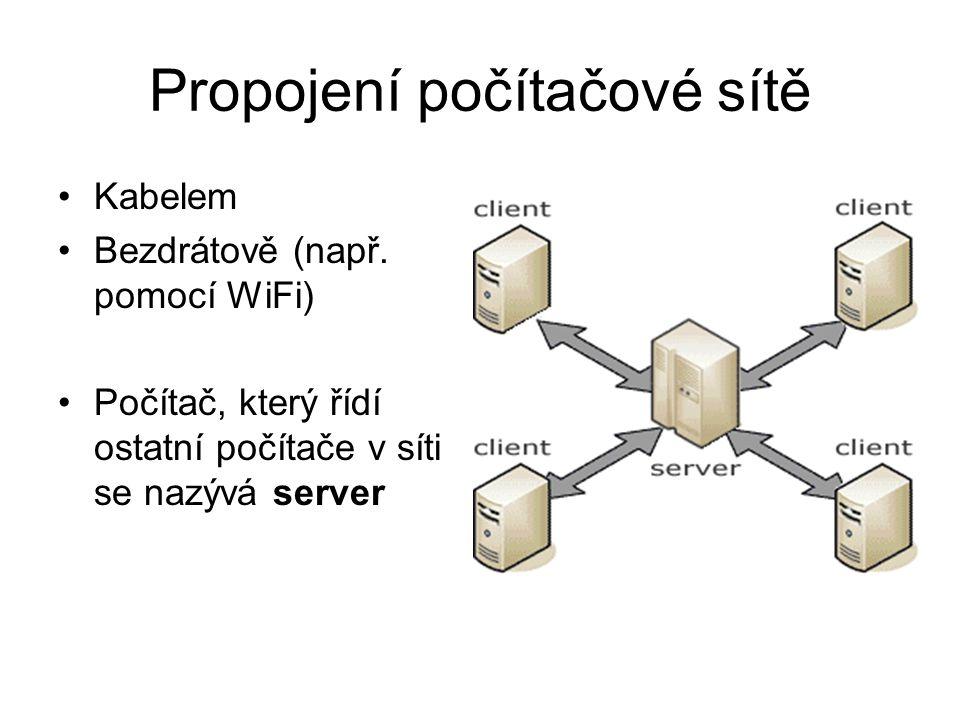 Propojení počítačové sítě Kabelem Bezdrátově (např. pomocí WiFi) Počítač, který řídí ostatní počítače v síti se nazývá server