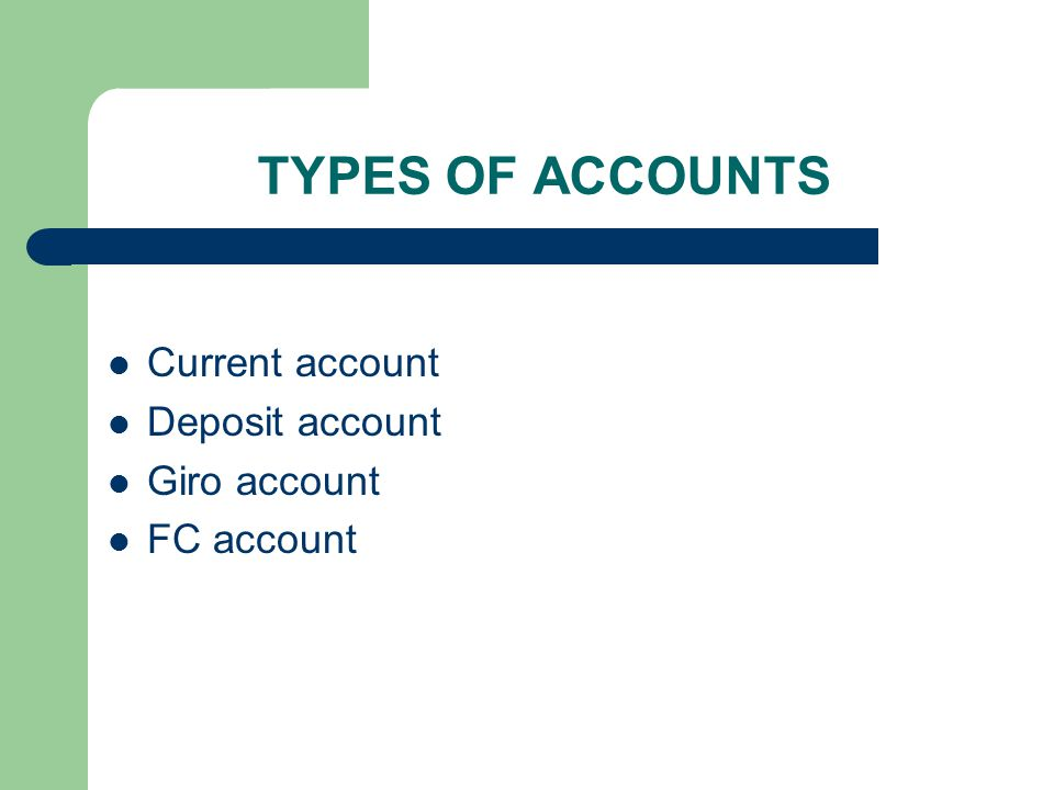 TYPES OF ACCOUNTS Current account Deposit account Giro account FC account