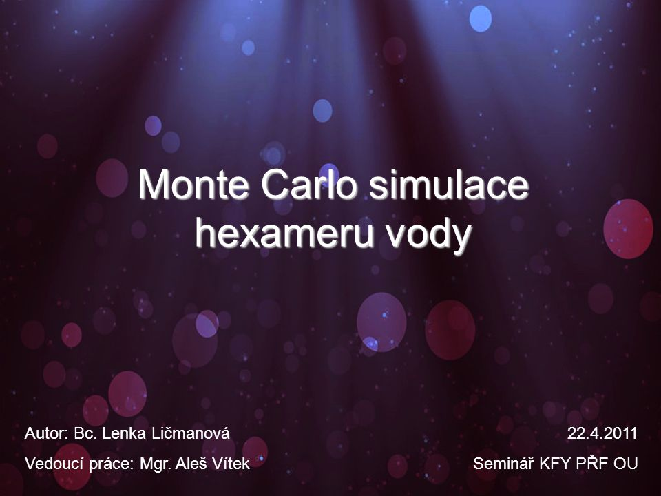 Monte Carlo simulace hexameru vody Autor: Bc. Lenka Ličmanová Vedoucí práce: Mgr.