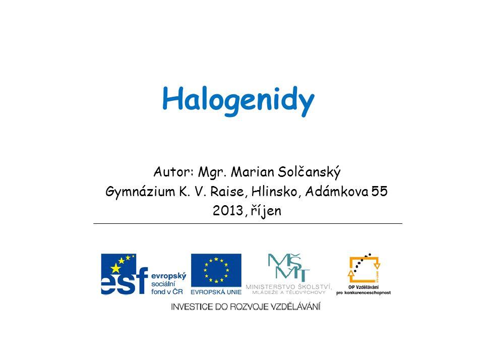 Halogenidy Autor: Mgr. Marian Solčanský Gymnázium K. V. Raise, Hlinsko, Adámkova 55 2013, říjen