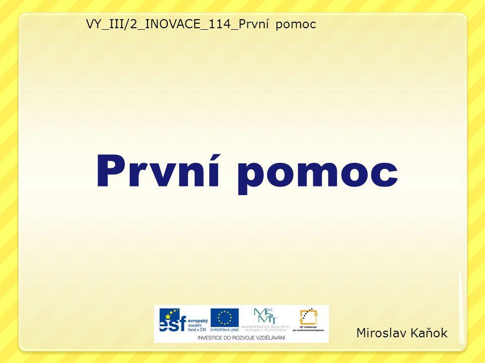 VY_III/2_INOVACE_114_První pomoc První pomoc Miroslav Kaňok