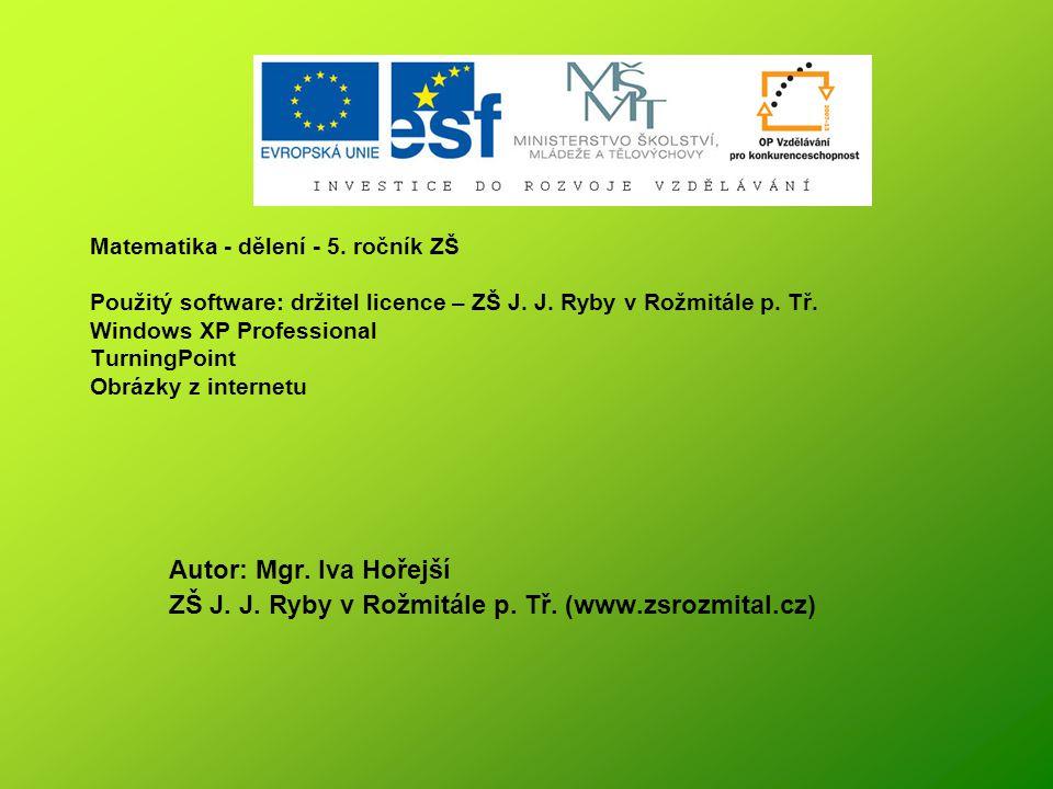 Matematika - dělení - 5.ročník ZŠ Použitý software: držitel licence – ZŠ J.