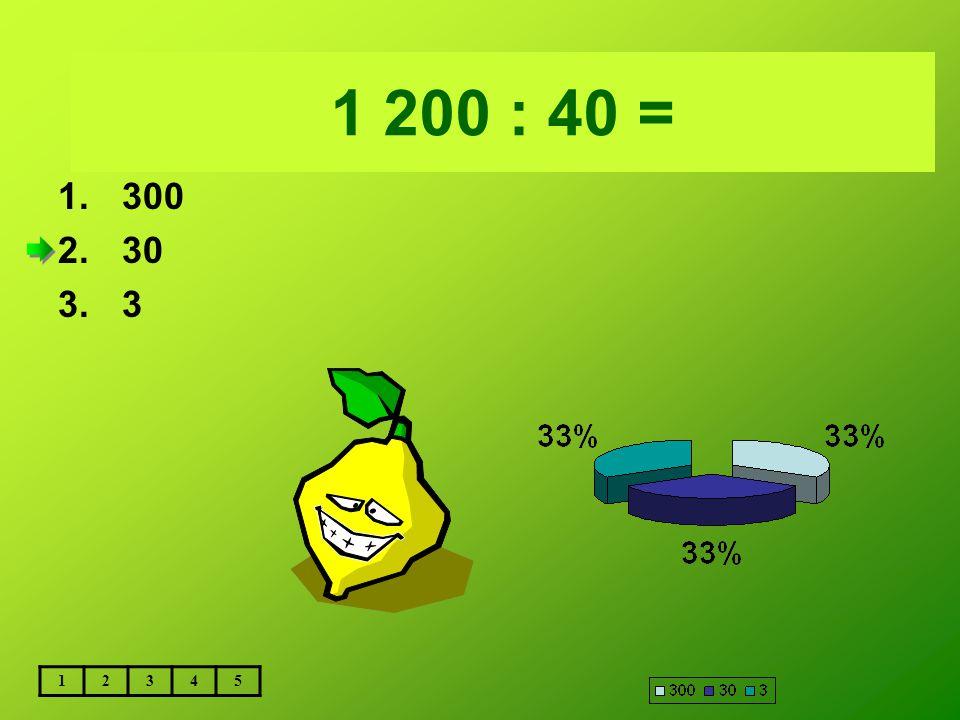 5 600 : 800 = 1 200 : 40 = 12345 1.300 2.30 3.3