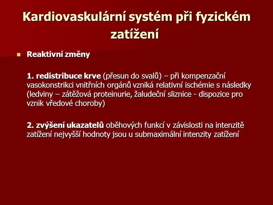 Kardiovaskulární systém při fyzickém zatížení Kardiovaskulární systém při fyzickém zatížení Reaktivní změny Reaktivní změny 1. redistribuce krve (přes