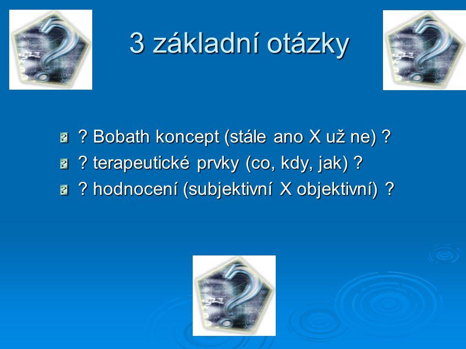Bobath koncept  koncept ≠ metodika  koncept = myšlenky, principy  vývoj (minulost → současnost; reflexní model → hierarchický model → systémový model)  účelově (funkčně) orientovaný, systémový přístup (vyšetření i terapie)