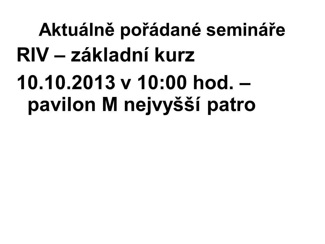 Aktuálně pořádané semináře RIV – základní kurz 10.10.2013 v 10:00 hod. – pavilon M nejvyšší patro