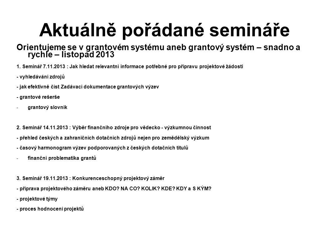 Aktuálně pořádané semináře Orientujeme se v grantovém systému aneb grantový systém – snadno a rychle – listopad 2013 1. Seminář 7.11.2013 : Jak hledat