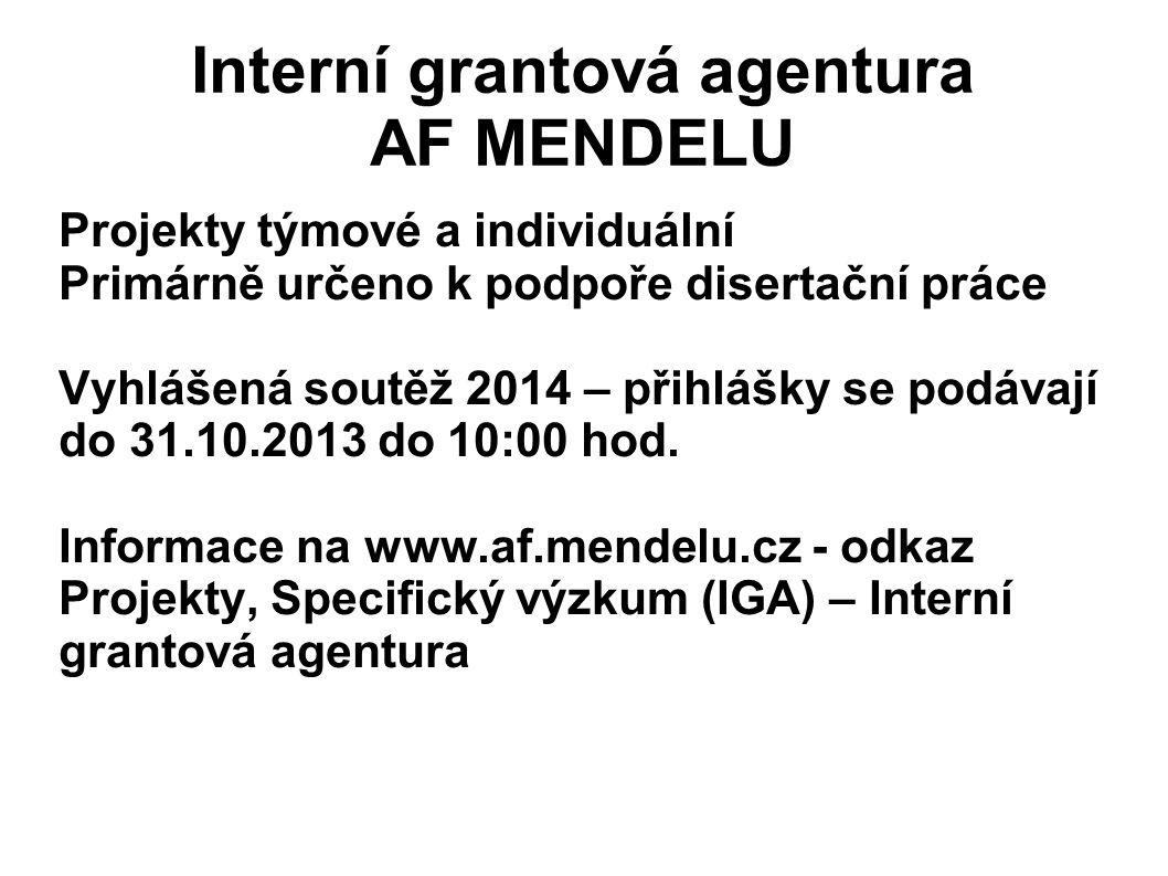 Interní grantová agentura AF MENDELU Projekty týmové a individuální Primárně určeno k podpoře disertační práce Vyhlášená soutěž 2014 – přihlášky se podávají do 31.10.2013 do 10:00 hod.