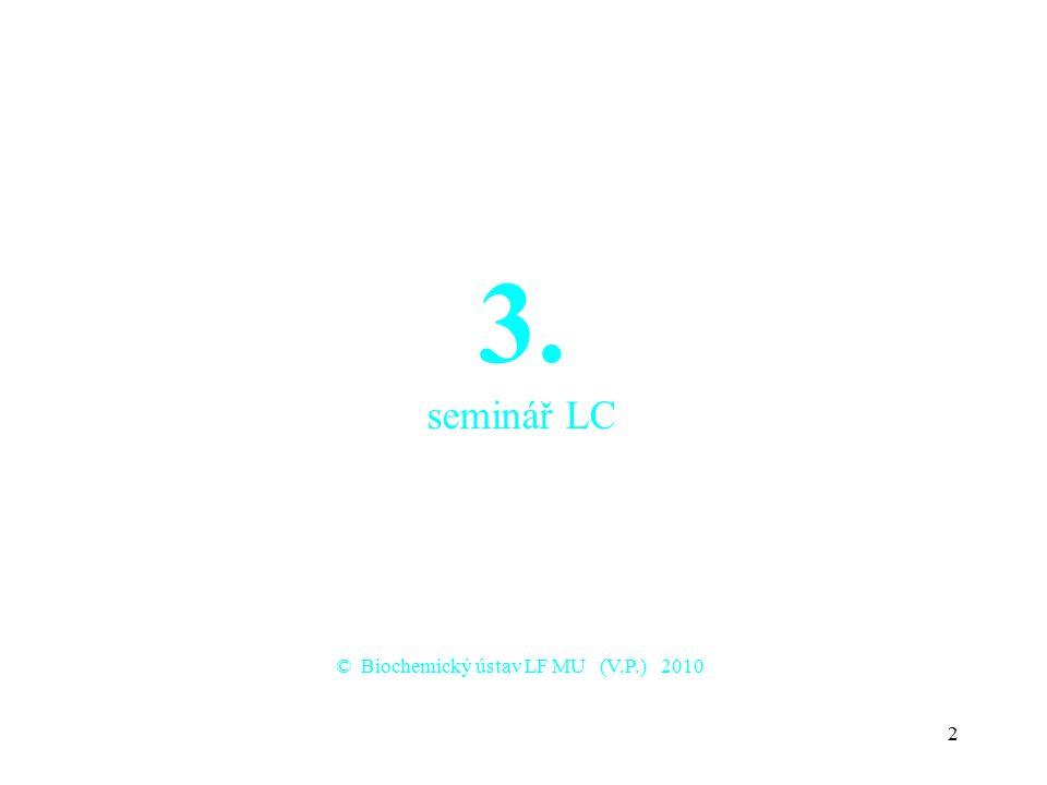 2 3. seminář LC © Biochemický ústav LF MU (V.P.) 2010