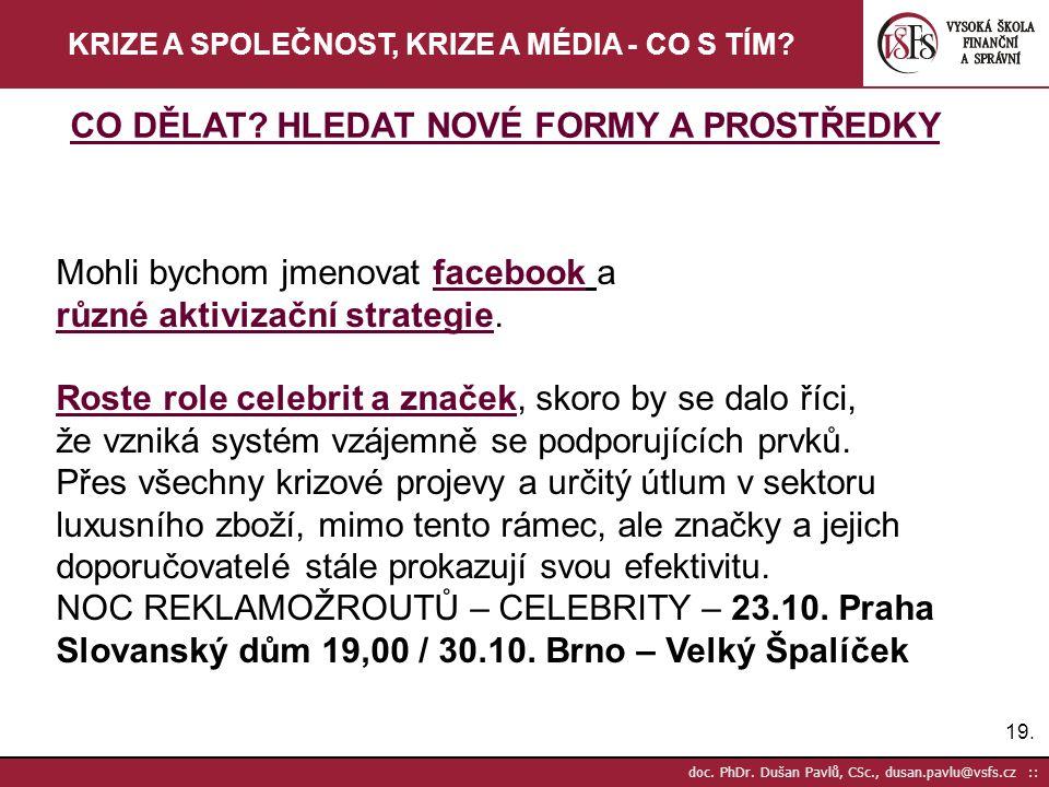 19. doc. PhDr. Dušan Pavlů, CSc., dusan.pavlu@vsfs.cz :: KRIZE A SPOLEČNOST, KRIZE A MÉDIA - CO S TÍM? Mohli bychom jmenovat facebook a různé aktiviza