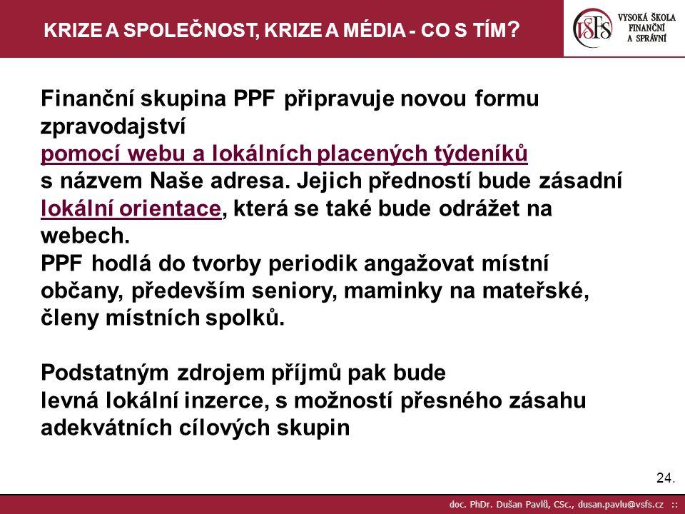 24. doc. PhDr. Dušan Pavlů, CSc., dusan.pavlu@vsfs.cz :: KRIZE A SPOLEČNOST, KRIZE A MÉDIA - CO S TÍM ? Finanční skupina PPF připravuje novou formu zp