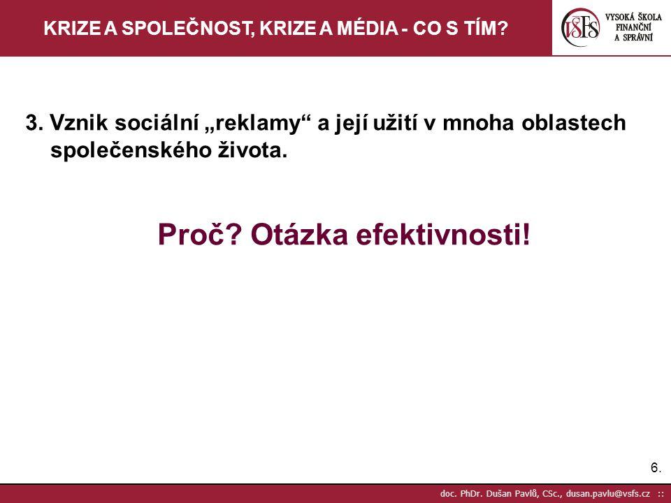"""6.6. doc. PhDr. Dušan Pavlů, CSc., dusan.pavlu@vsfs.cz :: KRIZE A SPOLEČNOST, KRIZE A MÉDIA - CO S TÍM? 3. Vznik sociální """"reklamy"""" a její užití v mno"""