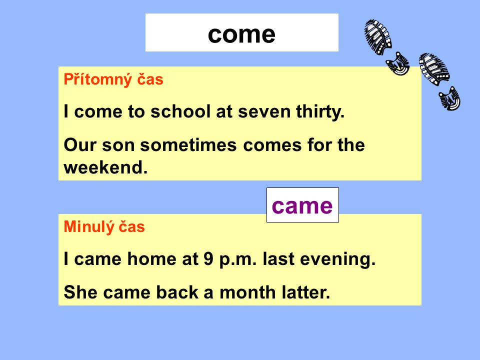 come Přítomný čas I come to school at seven thirty.