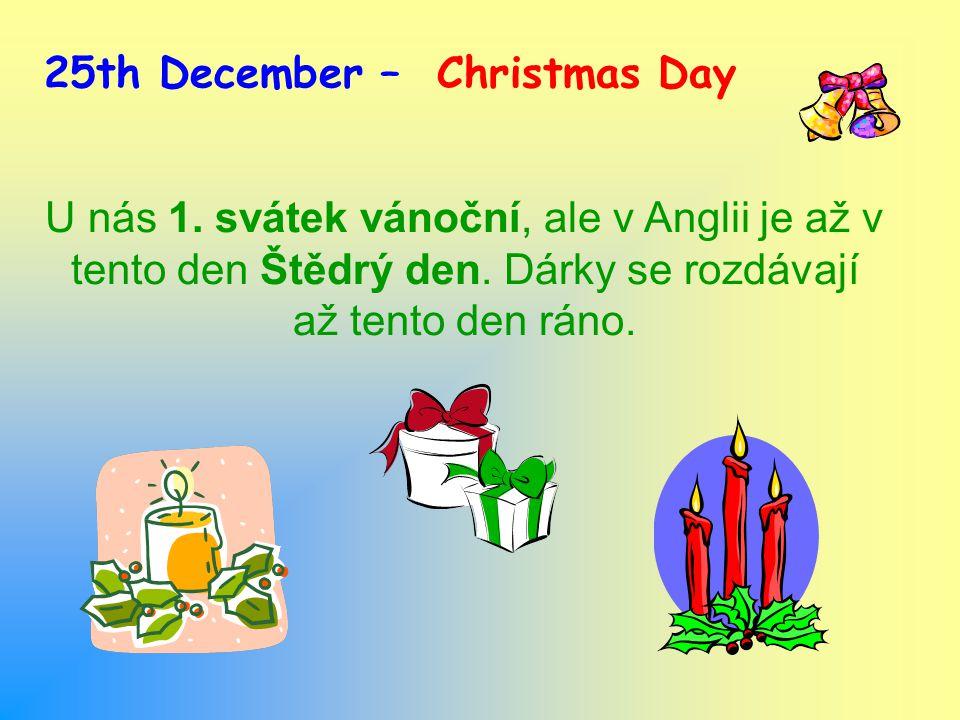 25th December – Christmas Day U nás 1. svátek vánoční, ale v Anglii je až v tento den Štědrý den.
