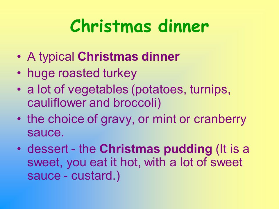 Christmas dinner A typical Christmas dinner huge roasted turkey a lot of vegetables (potatoes, turnips, cauliflower and broccoli) the choice of gravy, or mint or cranberry sauce.