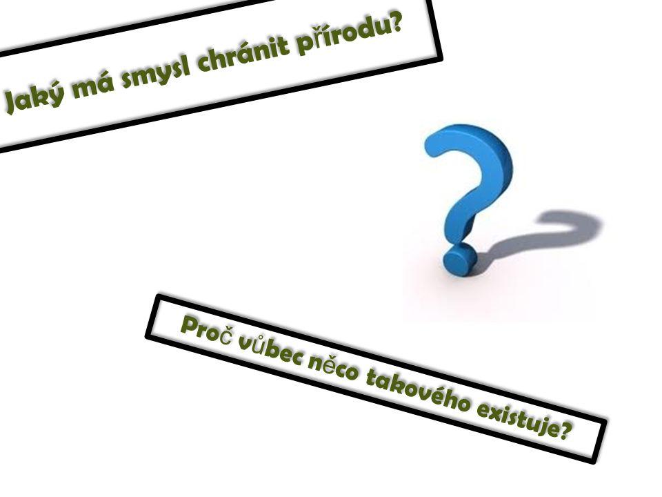Jaký má smysl chránit p ř írodu? Pro č v ů bec n ě co takového existuje?