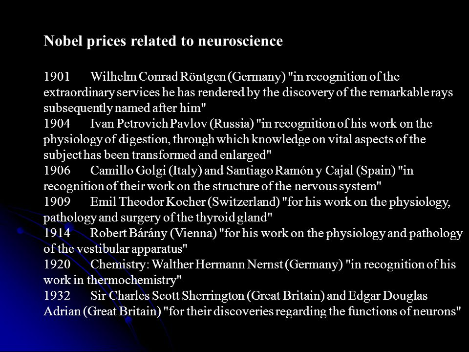 Nobel prices related to neuroscience 1901Wilhelm Conrad Röntgen (Germany)