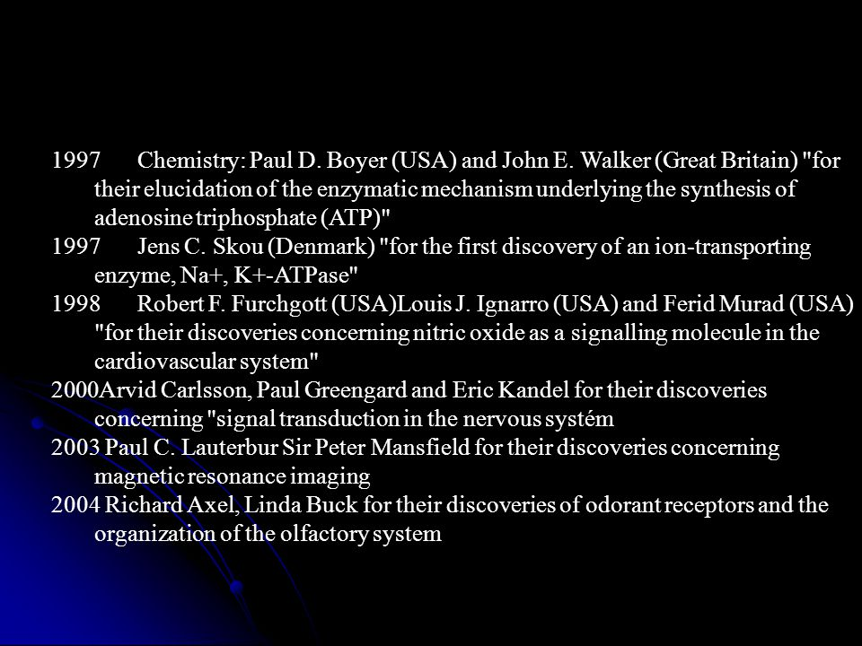 1997Chemistry: Paul D.Boyer (USA) and John E.
