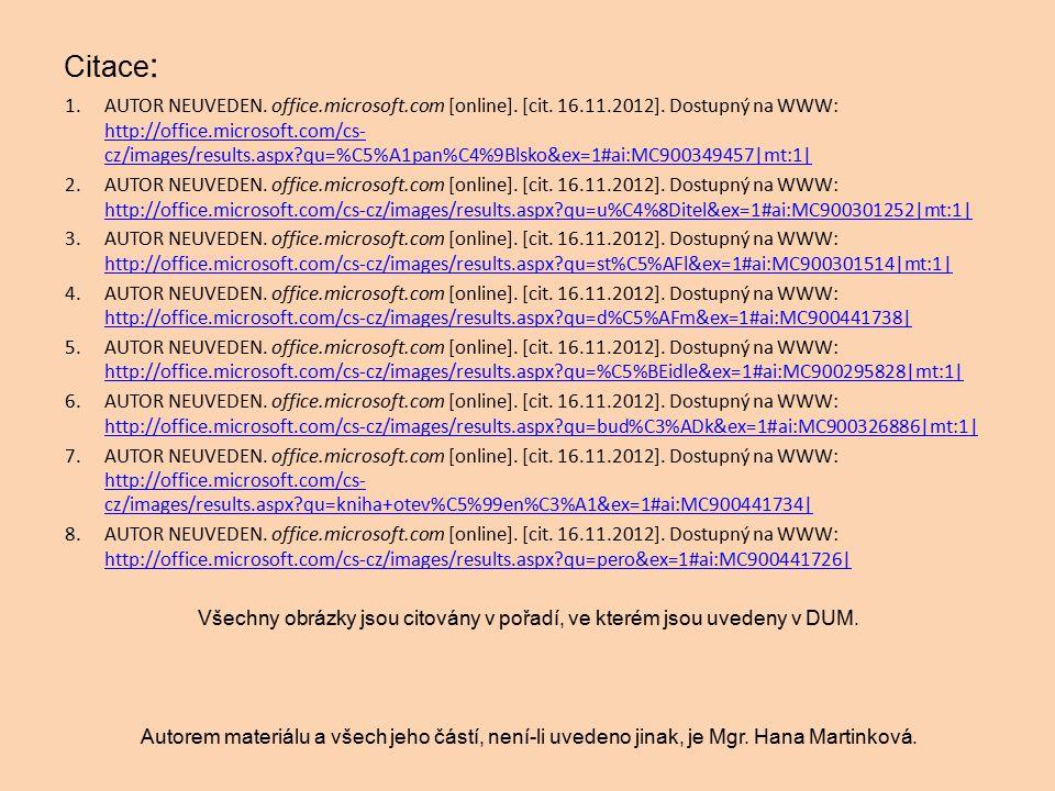Citace : 1.AUTOR NEUVEDEN. office.microsoft.com [online]. [cit. 16.11.2012]. Dostupný na WWW: http://office.microsoft.com/cs- cz/images/results.aspx?q