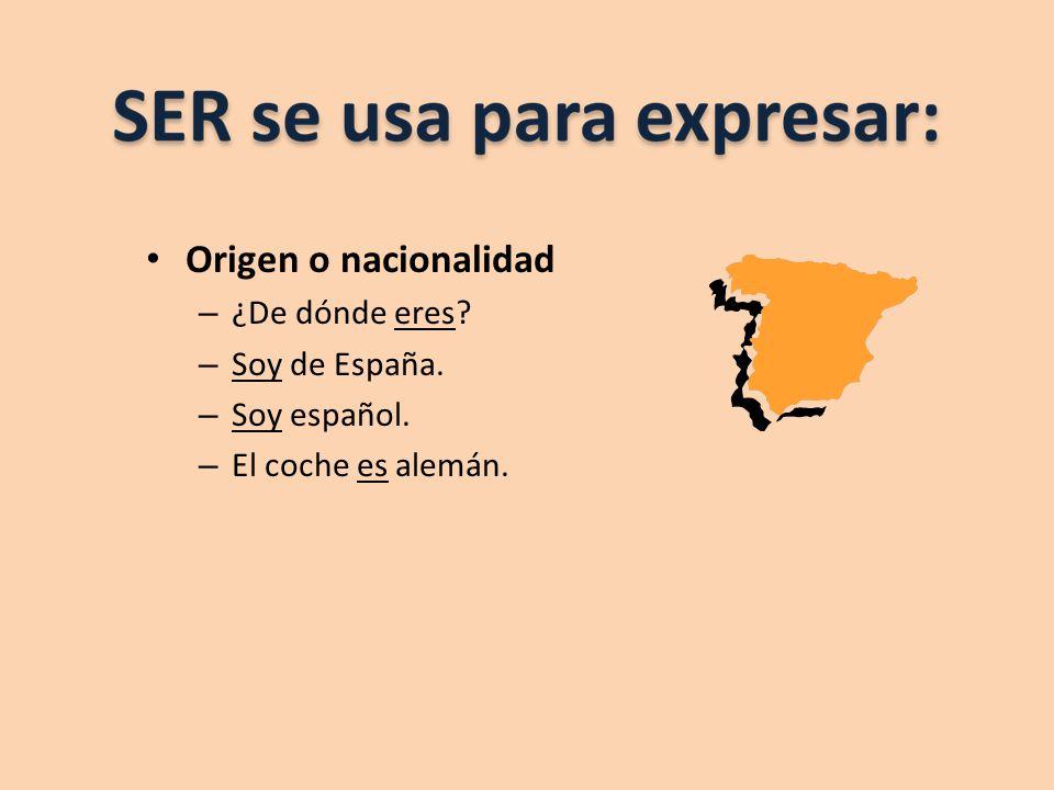 Origen o nacionalidad – ¿De dónde eres? – Soy de España. – Soy español. – El coche es alemán.