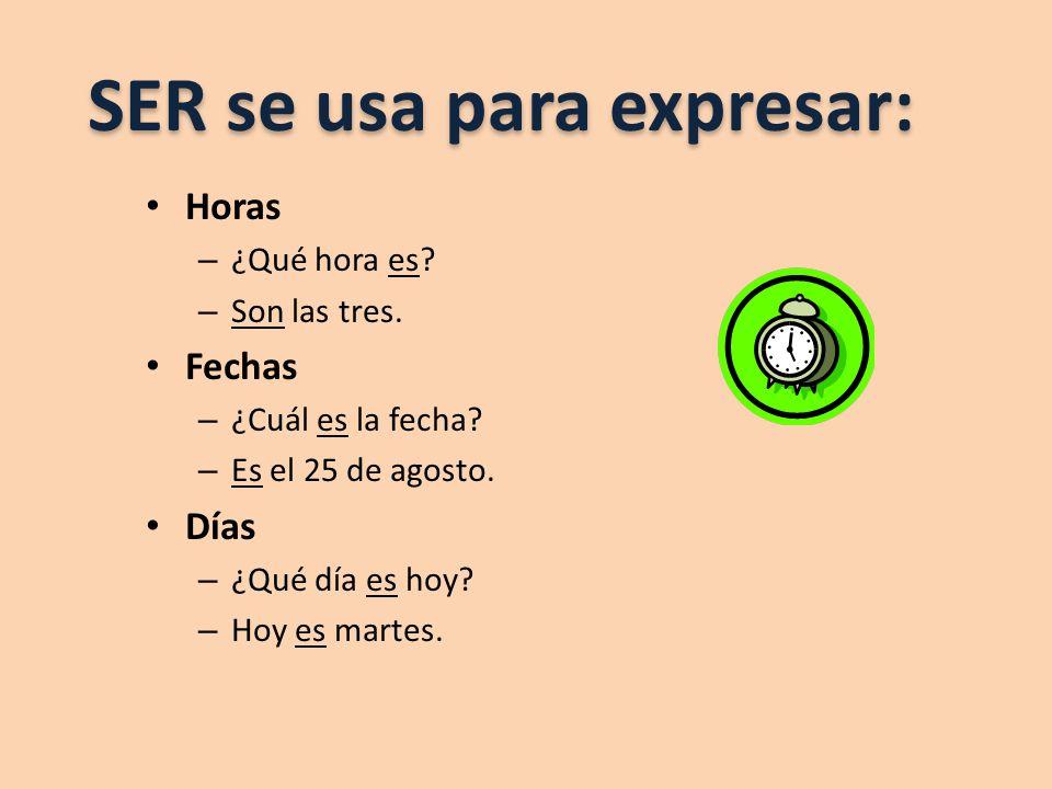 SER se usa para expresar: Horas – ¿Qué hora es. – Son las tres.